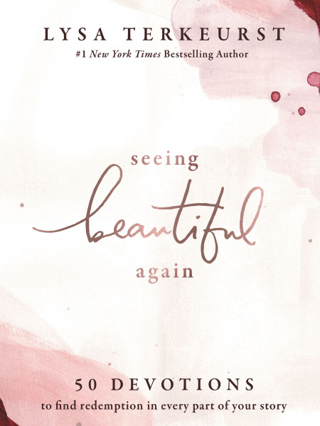 Seeing Beautiful Again: 50 Devotions to Find Redemption in Every Part of Your Story (hardcover) by Lysa TerKeurst
