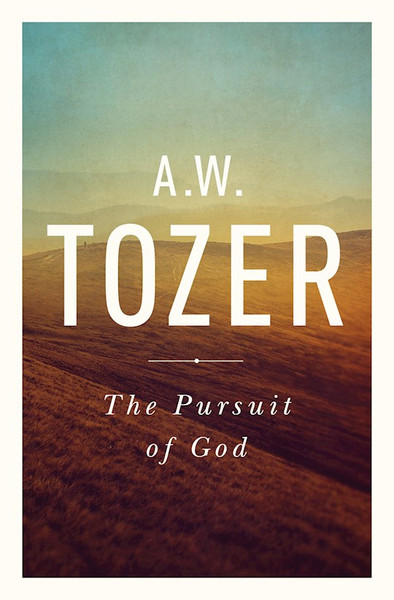 The Pursuit of God by A.W. Tozer