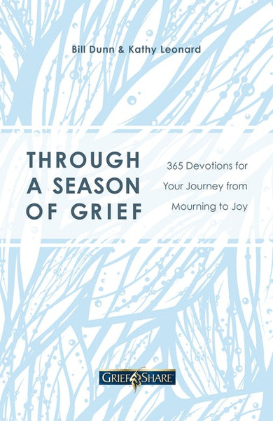 Through a Season of Grief: 365 Devotions for Your Journey from Mourning to Joy by Bill Dunn and Kathy Leonard