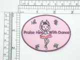 """Religious  """"Praise Him With Dance"""" Patch Iron On  Embroidered on a Pink Twill Background with Rayon Threads     Measures 2 3/4"""" across x 2 1/16"""" wide"""