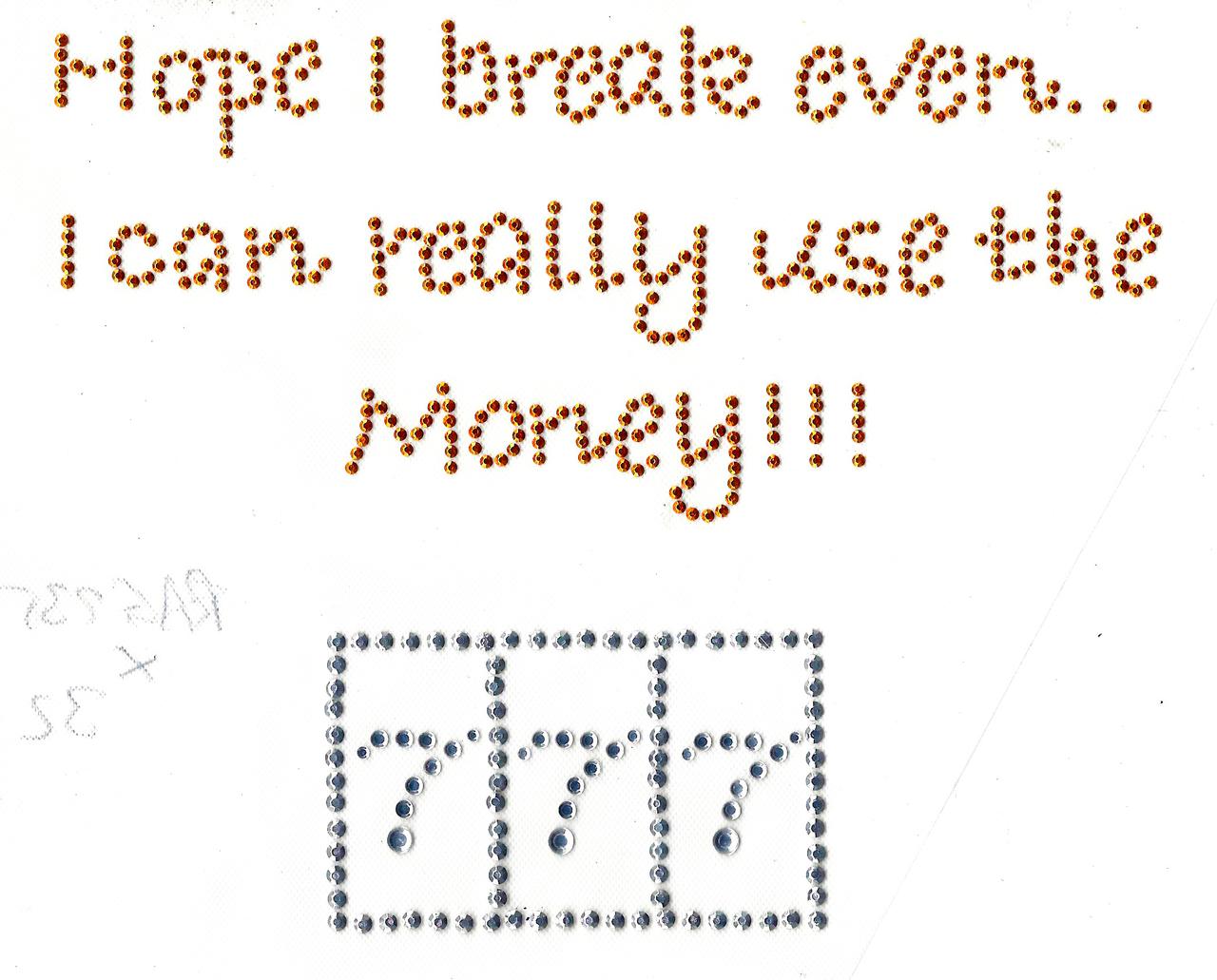 "Rhinestud Applique - ""Hope I can Break Even 777"""