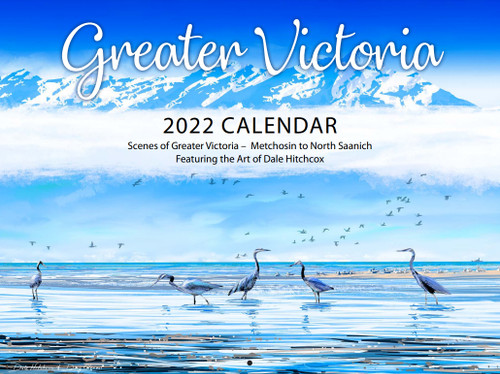 Greater Victoria 2022 Calendar by Dale Hitchcox
