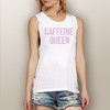 Caffeine Queen - Muscle Tank (More Color Choices)