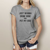 Just Wanna Drink Wine and Pet My Dog - Woman's Short Sleeve T-Shirt (more color choices)