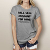 Will Sell Husband for Wine - Woman's Short Sleeve T-Shirt (more color choices)