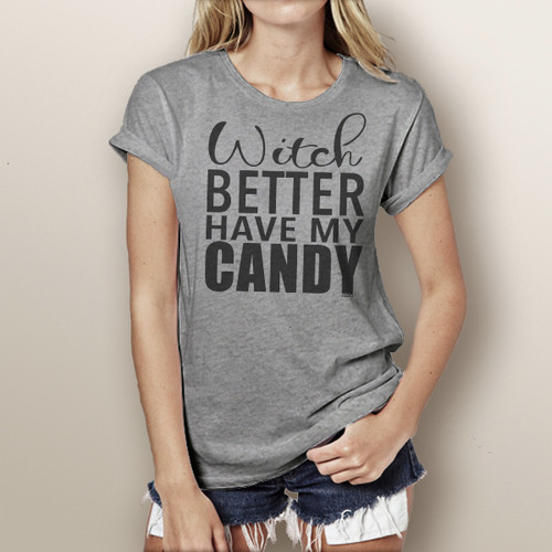 Witch Better Have My Candy- Short Sleeve T-Shirt