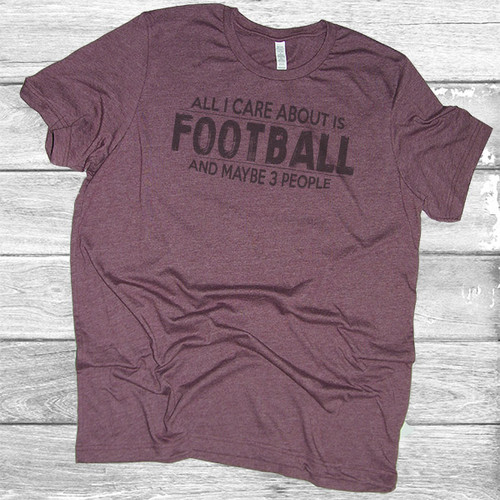 All I Care About Is Football - Short Sleeve T-Shirt