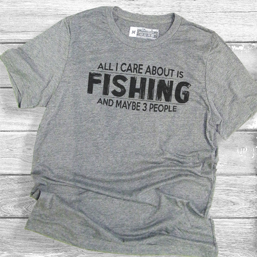 All I Care About Is Fishing - Short Sleeve T-Shirt
