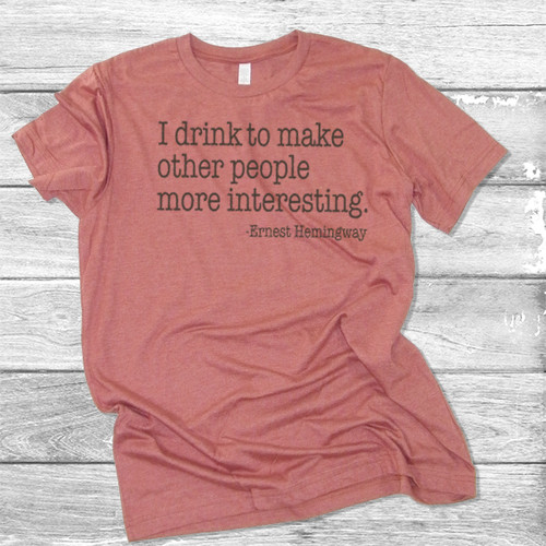 I Drink To Make Other People More Interesting- Short Sleeve T-Shirt