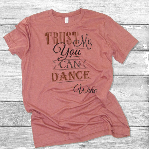 Trust Me You Can Dance - Wine - Short Sleeve T-Shirt