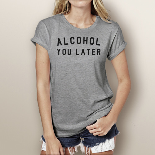 Alcohol You Later - Woman's Short Sleeve T-Shirt (More Color Choices)