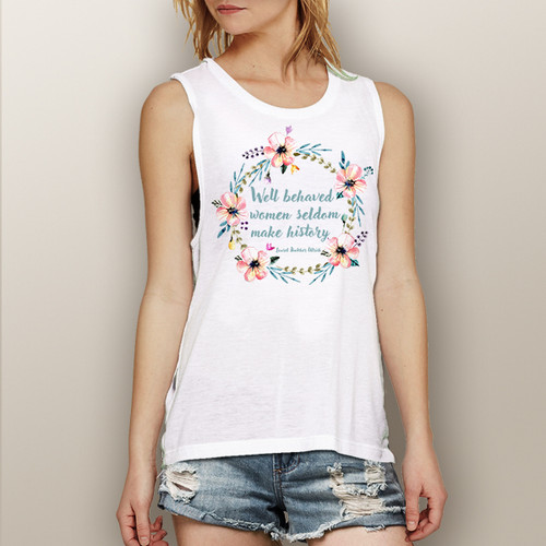 Well Behaved Women Seldom Make History Floral Design - Muscle Tank (More Color Choices)