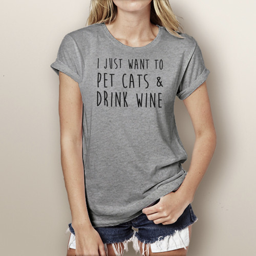 I Just Want to Pet Cats & Drink Wine - Woman's Short Sleeve T-Shirt (more color choices)