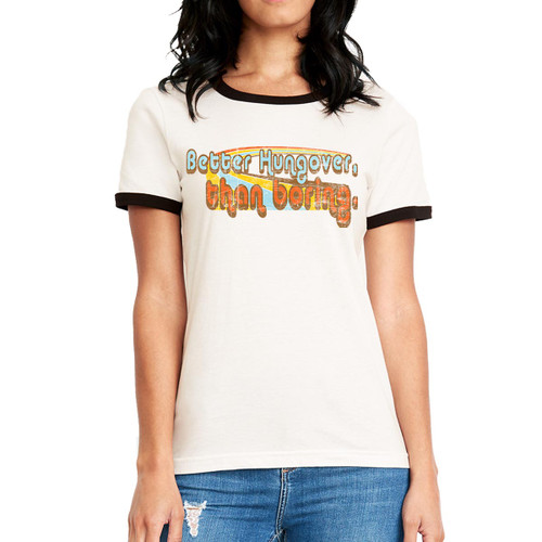 Better Hungover Than Boring- Woman's Ringer Tee
