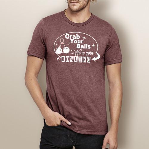 Grab Your Balls, We're Goin Bowling - Short Sleeve T-Shirt