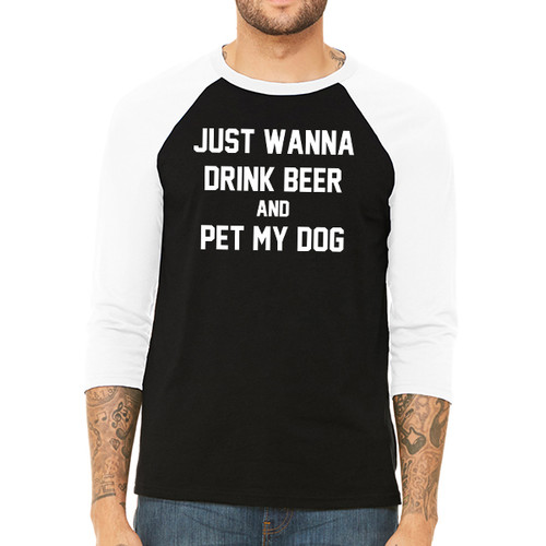 I Just Wanna Drink Beer and Pet My Dog - Unisex  Long-Sleeve Raglan Black with White Sleeves