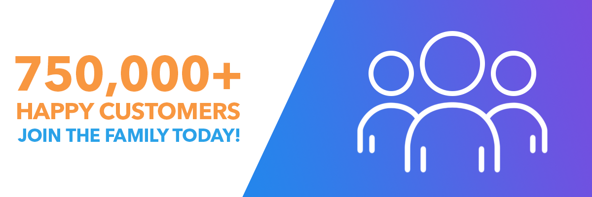 750,000+ Happy Customers: Join the family today!