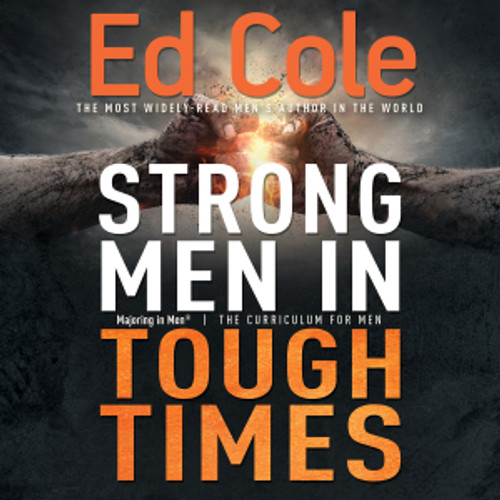 Strong Men In Tough Times Workbook: Being a Hero in Cultural Chaos By: Cole Edwin