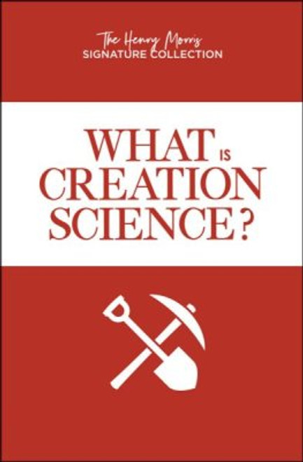 What is Creation Science? (The Henry Morris Signature Collection) By: Dr. Henry Morris and Dr. Gary Parker (Paperback)