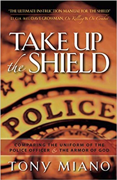 Take Up the Shield  Comparing the Uniform of the Police Officer & the Armor of God Paperback