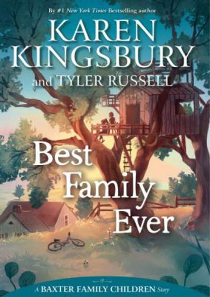 Best Family Ever Paperback (Baxter Family Children Story) By: Karen Kingsbury and Tyler Russell