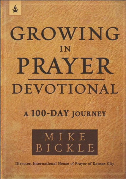 Growing In Prayer Devotional: A 100-Day Journey By: Mike Bickle (Paperbook)