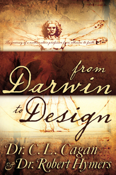 From Darwin to Design: The Journey of a Mathematics Professor from Atheism to Faith By: Dr. C.L. Cagan with Robert Hymers (Paperback)