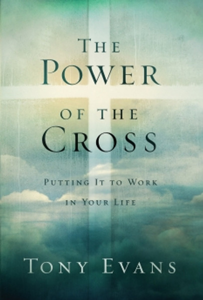 THE POWER OF THE CROSS: PUTTING IT TO WORK IN YOUR LIFE BY TONY EVANS HARDCOVER