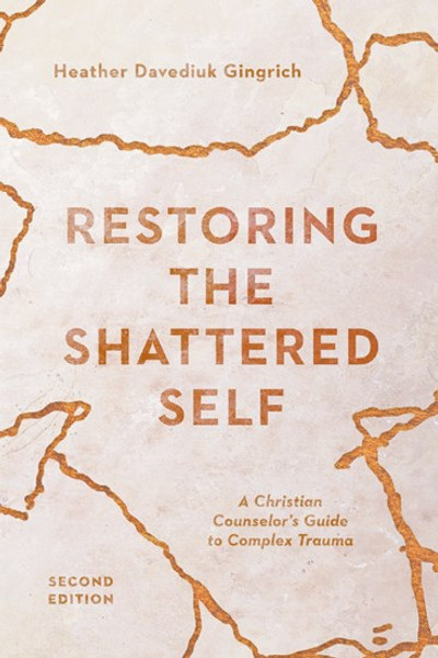 Restoring the Shattered Self: A Christian Counselor's Guide to Complex Trauma (Christian Association for Psychological Studies Books) [Paperback] [2020] Gingrich, Heather Davediuk