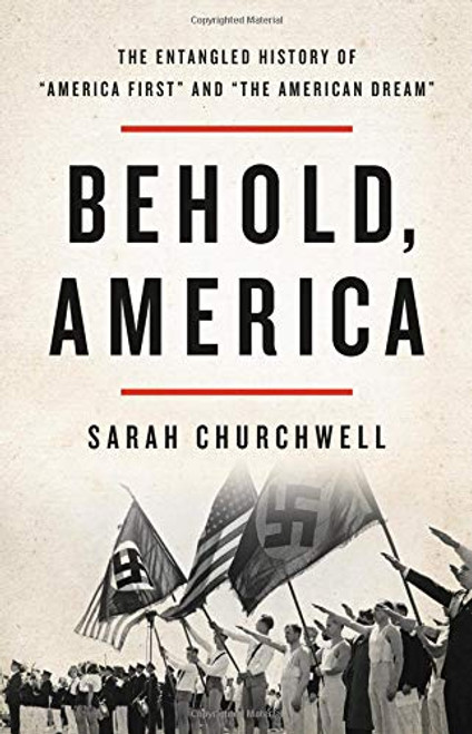 "Behold, America: The Entangled History of ""America First"" and ""the American Dream"
