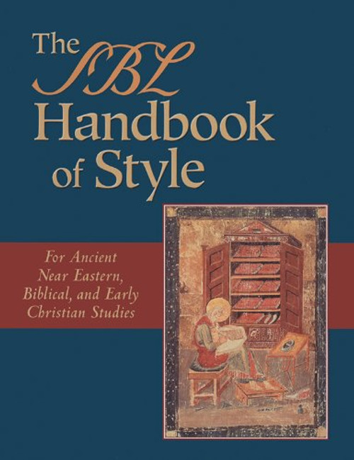 The SBL Handbook of Style: For Ancient Near Eastern, Biblical, and Early Christian Studies