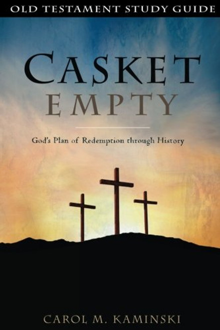 CASKET EMPTY: Old Testament Study Guide: God's Plan of Redemption through History