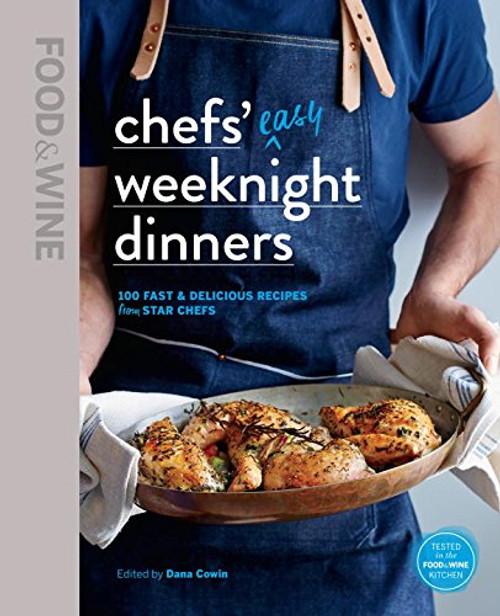 Chefs' Easy Weeknight Dinners: 100 fast & delicious recipes from star chefs