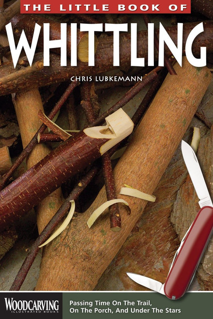 he Little Book of Whittling: Passing Time on the Trail, on the Porch, and Under the Stars (Woodcarving Illustrated Books) (Fox Chapel Publishing) Instructions for 18 Down-Home Style Projects
