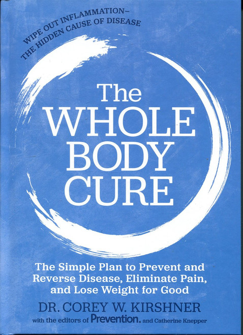 The Whole Body Cure: the Simple Plan to Prevent and Reverse Disease, Eliminate Pain, and Lose Weight for Good