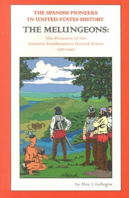 The Spanish Pioneer in United States History : The Melungeons: The Pioneers or the Interior Southeastern United State 1526-1997