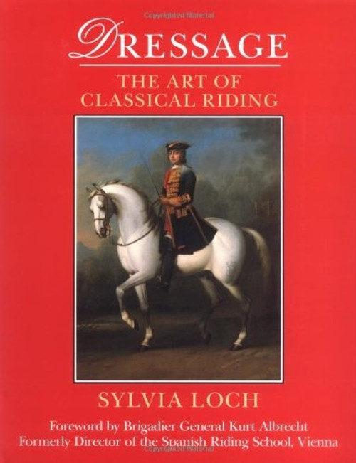 By Sylvia Loch Dressage: The Art of Classical Riding (2nd printing 2001) [Hardcover]