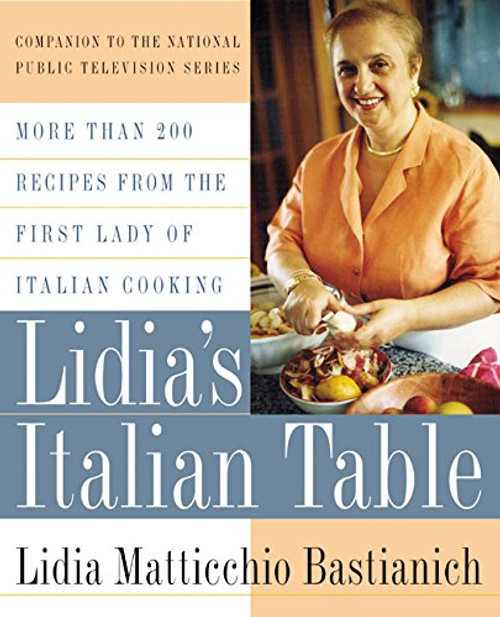 Lidia's Italian Table: More Than 200 Recipes From The First Lady Of Italian Cooking