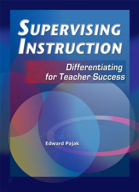 Supervising Instruction: Differentiating for Teacher Success, Third Edition