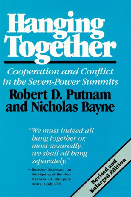 Hanging Together: Cooperation and Conflict in the Seven-Power Summits, Revised and Enlarged Edition