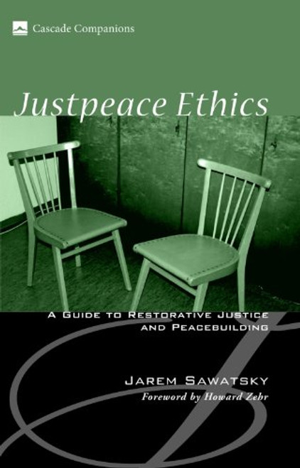 Justpeace Ethics: A Guide to Restorative Justice and Peacebuilding (Cascade Companions)