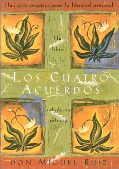 Los cuatro acuerdos: Una guia practica para la libertad personal (Four Agreements, Spanish-language edition)