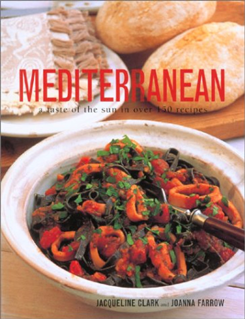Mediterranean A Taste of the Sun in Over 150 Recipes