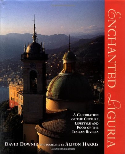Enchanted Liguria: A Celebration of the Culture, Lifestyle and Food of the Italian Riviera