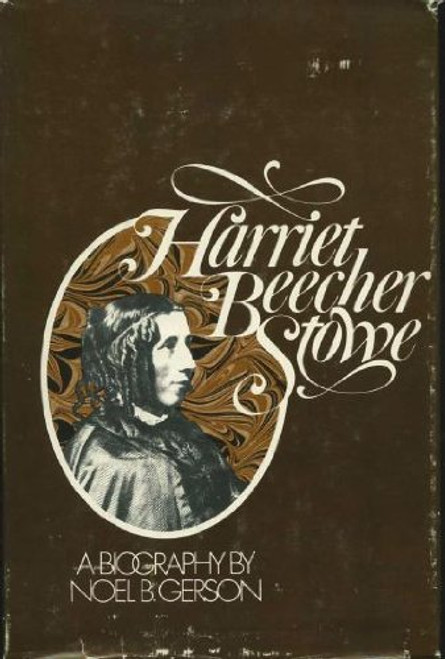 Harriet Beecher Stowe: A Biography