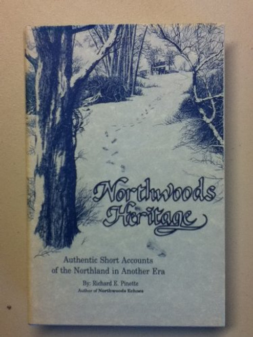 Northwoods Heritage: Authentic Short Accounts of the Northland in Another Era