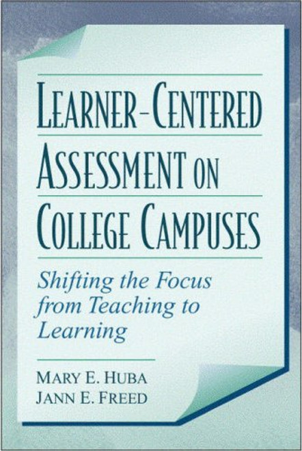Learner-Centered Assessment on College Campuses: Shifting the Focus from Teaching to Learning