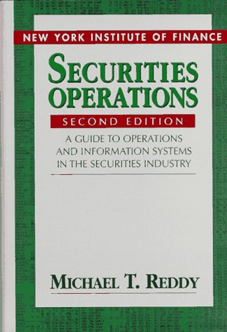 Securities Operations: A Guide to Operations and Information Systems in the Securities Industry