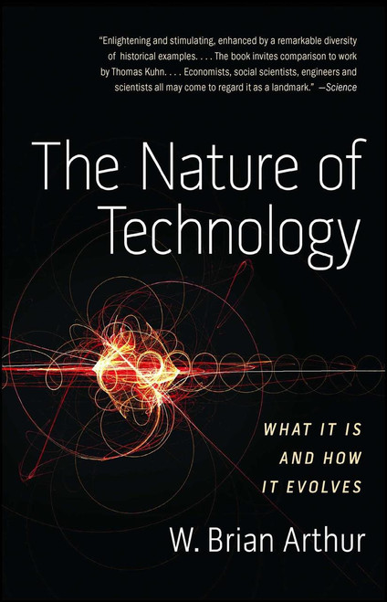 The Nature of Technology: What It Is and How It Evolves