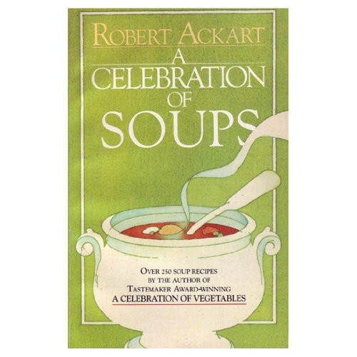 A Celebration of Soups: Over 250 Soup Recipes